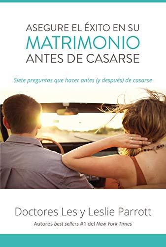 Asegure el éxito en su matrimonio antes de casarse. Drs. Les y Leslie Parrot.
