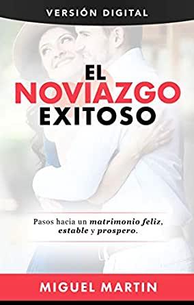 El noviazgo exitoso. Miguel Martín.