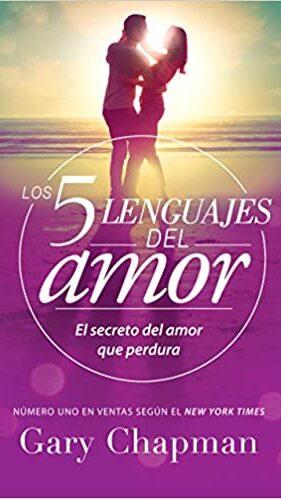 Los 5 Lenguajes del Amor. El Secreto del Amor que Perdura